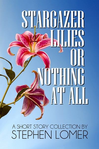 Stephen Lomer Stargazer Lilies or Nothing at All